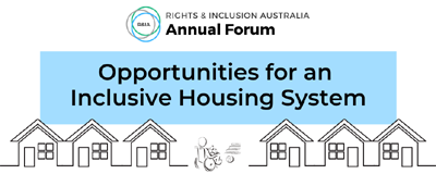 Logo for R&IA Forum, with text: Rights & Inclusion Australia Annual Forum - Opportunities for an Inclusive Housing System. Graphic image of person in a wheelchair between 6 house forms.